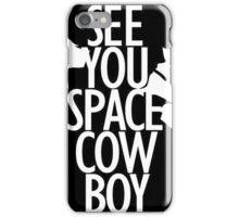 See you space Cowboy, Cowboy bebop iPhone Case/Skin