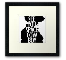 See you space Cowboy, Cowboy bebop Framed Print