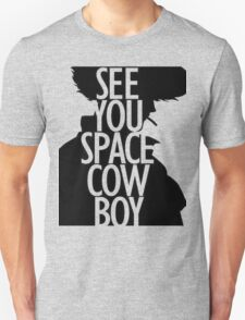 See you space Cowboy, Cowboy bebop Unisex T-Shirt