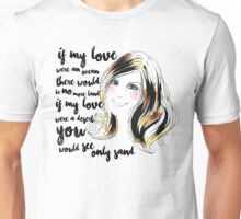 If my love were an ocean, there would be no more land. If my love were a desert, you would see only sand Unisex T-Shirt