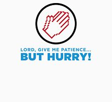 God, give me patience. But hurry! Unisex T-Shirt