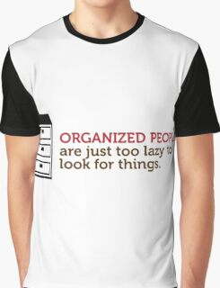 Organized people are too lazy to search! Graphic T-Shirt