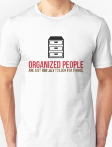 Organized people are too lazy to search! Unisex T-Shirt