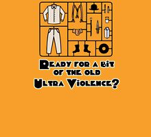 Ready For a Bit Of The Old Ultra Violence Unisex T-Shirt