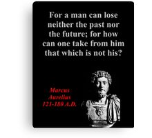 For A Man Can Lose Neither - Marcus Aurelius Canvas Print