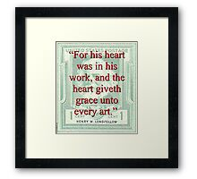 For His Heart Was In His Work - Longfellow Framed Print