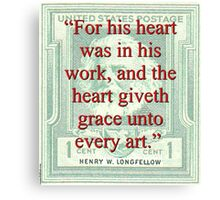 For His Heart Was In His Work - Longfellow Canvas Print