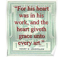 For His Heart Was In His Work - Longfellow Poster