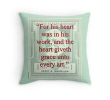 For His Heart Was In His Work - Longfellow Throw Pillow