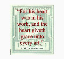 For His Heart Was In His Work - Longfellow Unisex T-Shirt