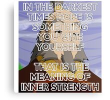 In The Darkest Times - Iroh Quote Canvas Print