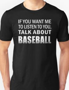 If you want me to listen to you Talk about Baseball Funny Gift T-Shirt