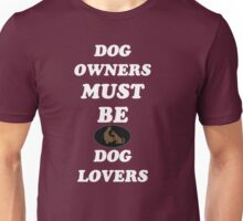 DOG OWNERS MUST BE DOG LOVERS Unisex T-Shirt