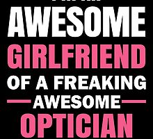 I'm An Awesome Girlfriend Of A Freaking Awesome Optician ( ... And Yes, He Bought Me This) by birthdaytees