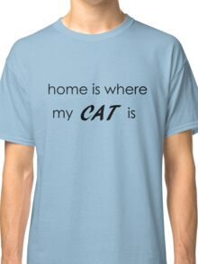 Home is where my cat is - Black Version Classic T-Shirt