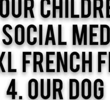 ORDER OF IMPORTANCE OF MY WIFE: 1. OUR CHILDREN, 2. SOCIAL MEDIA, 3. XXL FRENCH FRIES, 4. OUR DOG, ...  17. ME Sticker