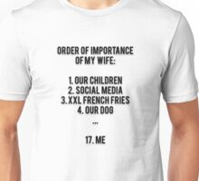 ORDER OF IMPORTANCE OF MY WIFE: 1. OUR CHILDREN, 2. SOCIAL MEDIA, 3. XXL FRENCH FRIES, 4. OUR DOG, ...  17. ME Unisex T-Shirt