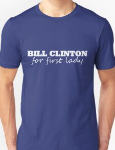Bill Clinton for first lady 2016 Unisex T-Shirt