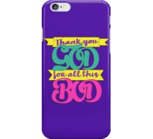 Thank you GOD for all this BOD iPhone Case/Skin
