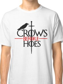 Crows before hoes Game of thrones Classic T-Shirt