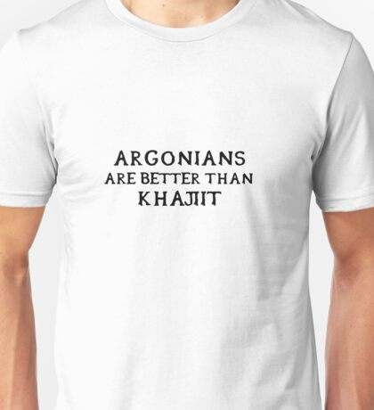 Argonians are better than Khajiit Unisex T-Shirt