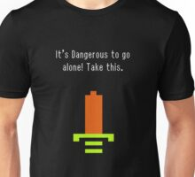It's Dangerous to go alone. Take this Unisex T-Shirt
