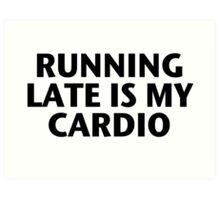 Running Late is My Cardio Art Print