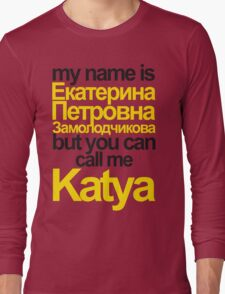my name is Katya Long Sleeve T-Shirt