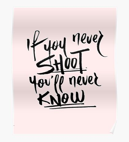 if you never shoot you'll never know Poster
