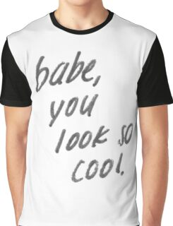 babe you look so cool Graphic T-Shirt