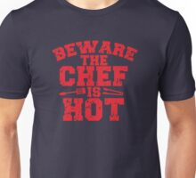 Beware the chef is HOT! (distressed) Unisex T-Shirt