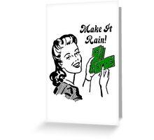 Make It Rain Greeting Card