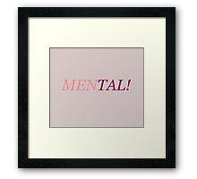 Men-tal! Framed Print