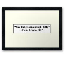 """You'll Die Soon Enough, Fatty"" Framed Print"