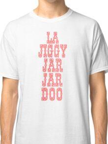 La Jiggy Jar Jar Doo Classic T-Shirt