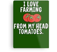 I Love Farming From My Head Tomatoes T Shirt Metal Print