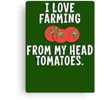 I Love Farming From My Head Tomatoes T Shirt Canvas Print