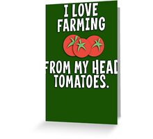 I Love Farming From My Head Tomatoes T Shirt Greeting Card