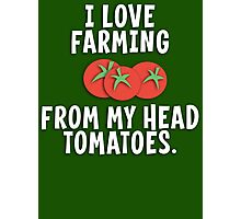 I Love Farming From My Head Tomatoes T Shirt Photographic Print