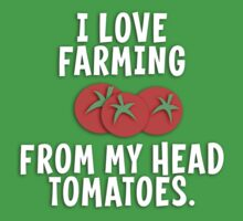I Love Farming From My Head Tomatoes T Shirt by bitsnbobs