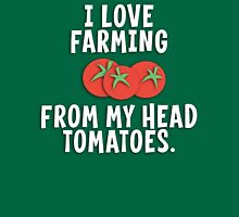 I Love Farming From My Head Tomatoes T Shirt T-Shirt