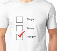Single. Taken. Hungry. Unisex T-Shirt