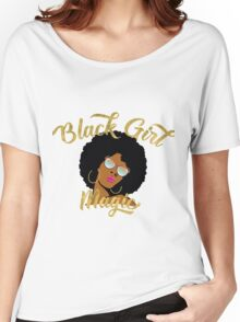 Black Girl Magic Graphic Women's Relaxed Fit T-Shirt