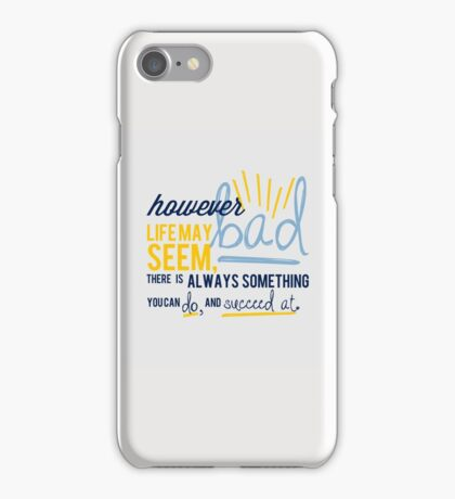 However Bad Life May Seem-Stephen Hawking Quote iPhone Case/Skin