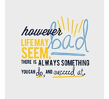 However Bad Life May Seem-Stephen Hawking Quote Photographic Print
