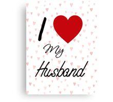 I Love My Husband Canvas Print