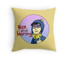 nice and boring Throw Pillow