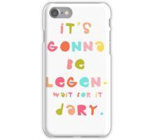 it's gonna be legen- wait for it dary! iPhone Case/Skin