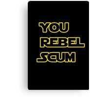 You Rebel Scum Canvas Print