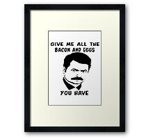 Give Me All The Bacon And Eggs You Have Framed Print